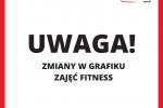 ZMIANY W GRAFIKU ZAJĘĆ FITNESS!